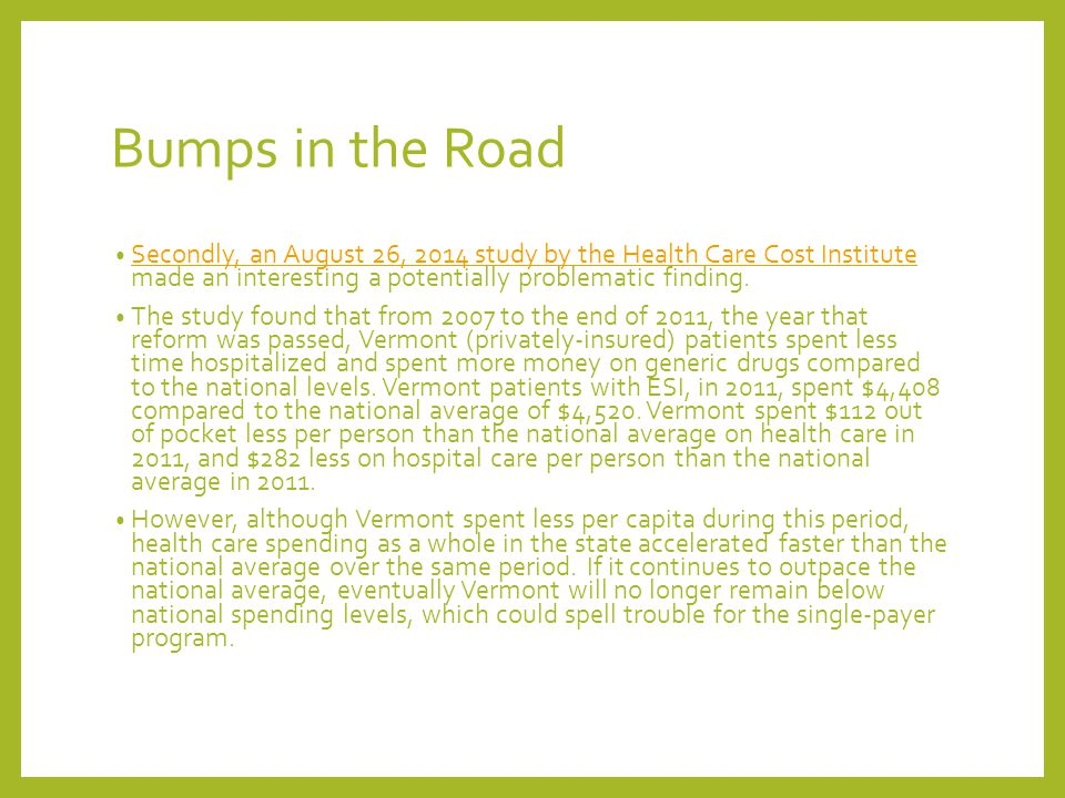 Bumps in the Road Secondly, an August 26, 2014 study by the Health Care Cost Institute made an interesting a potentially problematic finding.