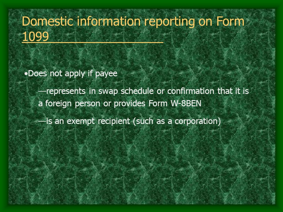 Domestic information reporting on Form 1099 Does not apply if payee —represents in swap schedule or confirmation that it is a foreign person or provid