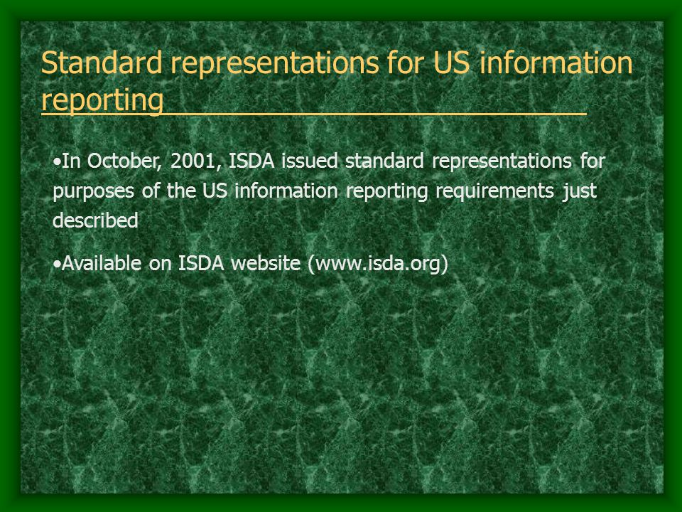 Standard representations for US information reporting In October, 2001, ISDA issued standard representations for purposes of the US information report