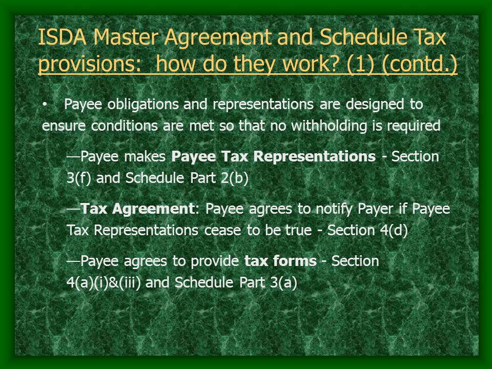 ISDA Master Agreement and Schedule Tax provisions: how do they work? (1) (contd.) Payee obligations and representations are designed to ensure conditi