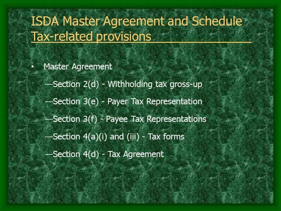 ISDA Master Agreement and Schedule Tax-related provisions Master Agreement —Section 2(d) - Withholding tax gross-up —Section 3(e) - Payer Tax Represen