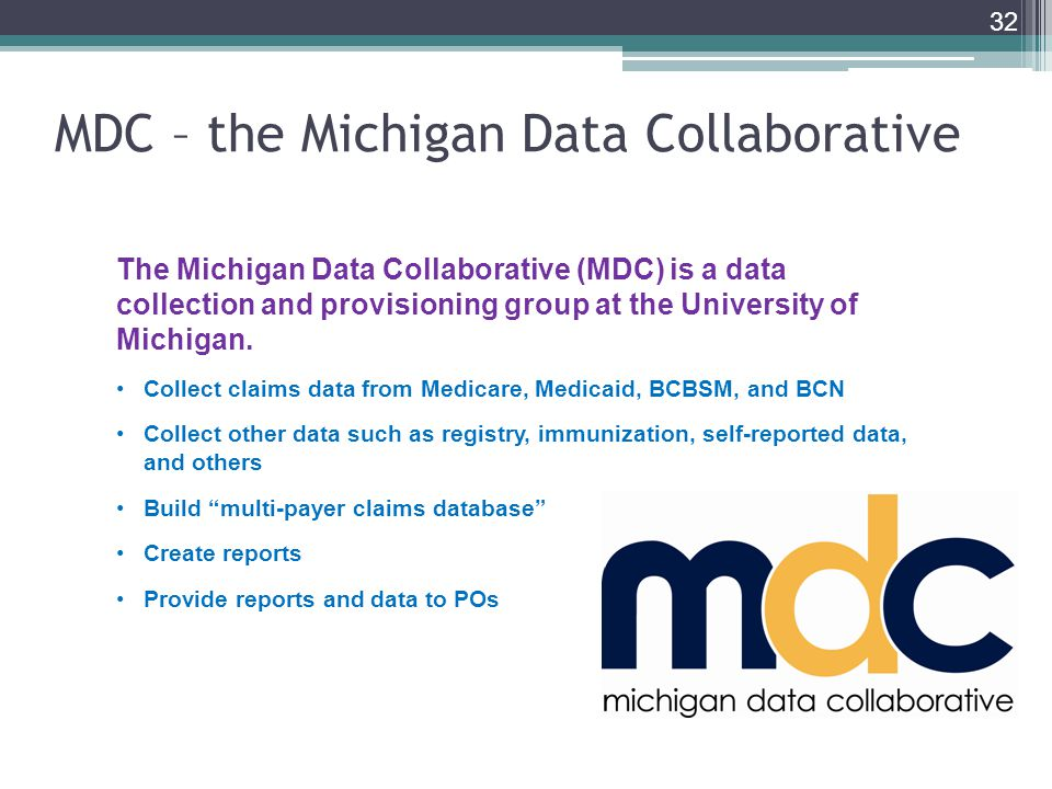MDC – the Michigan Data Collaborative 32 The Michigan Data Collaborative (MDC) is a data collection and provisioning group at the University of Michigan.