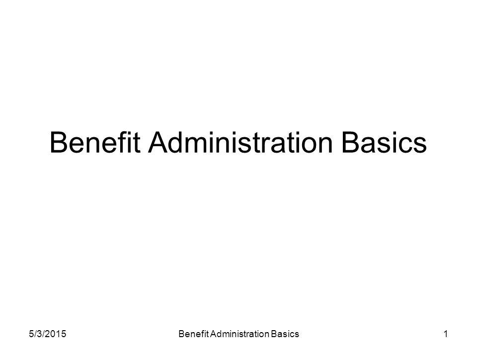 5/3/2015Benefit Administration Basics1
