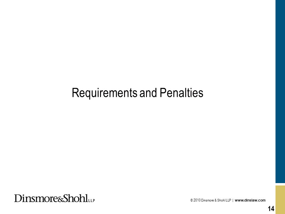 © 2010 Dinsmore & Shohl LLP | www.dinslaw.com 14 Requirements and Penalties
