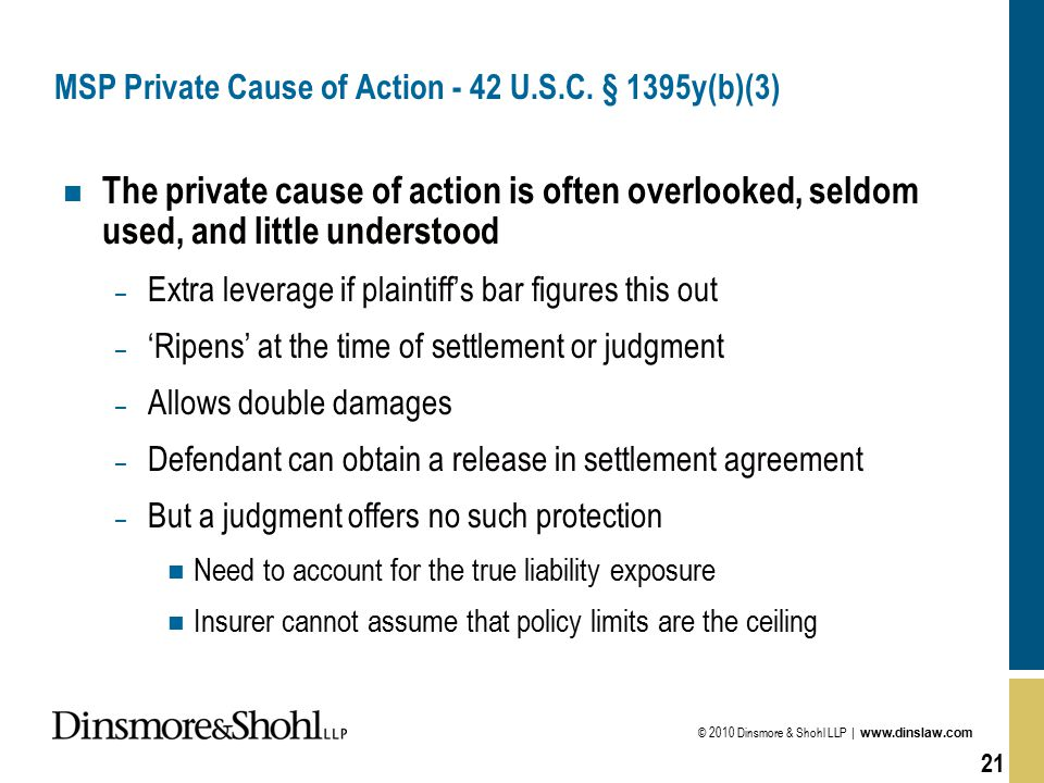 © 2010 Dinsmore & Shohl LLP | www.dinslaw.com 21 MSP Private Cause of Action - 42 U.S.C. § 1395y(b)(3) n The private cause of action is often overlook