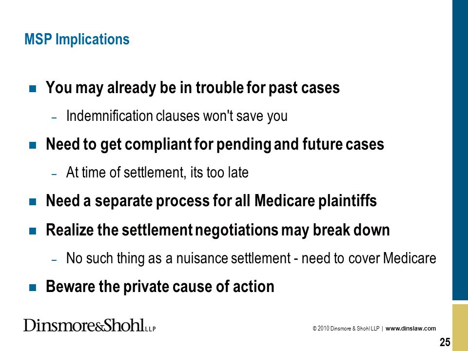 © 2010 Dinsmore & Shohl LLP | www.dinslaw.com 25 MSP Implications n You may already be in trouble for past cases – Indemnification clauses won't save