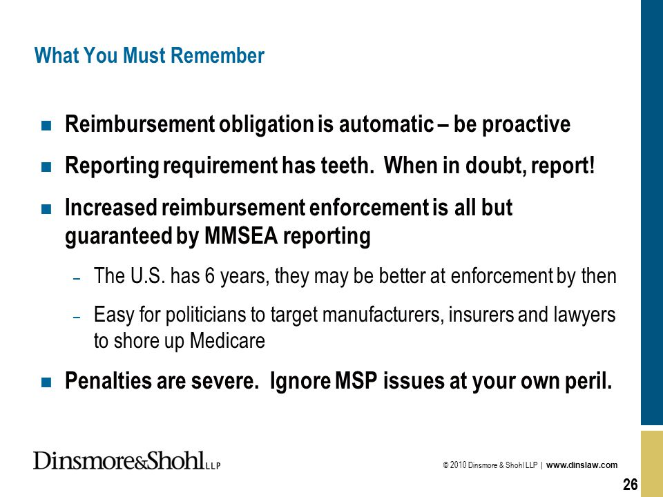 © 2010 Dinsmore & Shohl LLP | www.dinslaw.com 26 What You Must Remember n Reimbursement obligation is automatic – be proactive n Reporting requirement