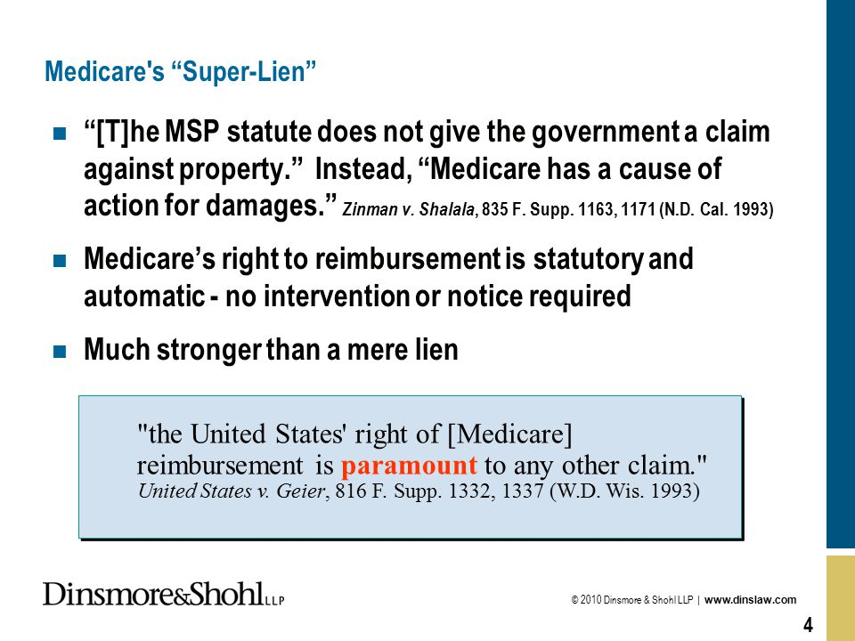 © 2010 Dinsmore & Shohl LLP | www.dinslaw.com 4 n [T]he MSP statute does not give the government a claim against property. Instead, Medicare has a cause of action for damages. Zinman v.