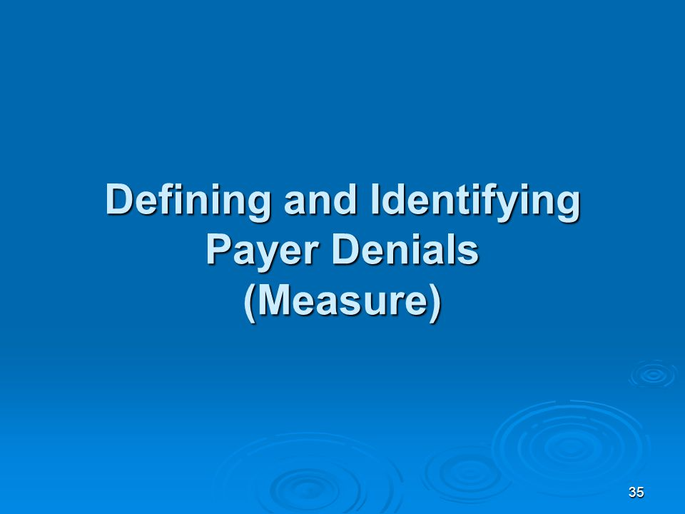 35 Defining and Identifying Payer Denials (Measure)