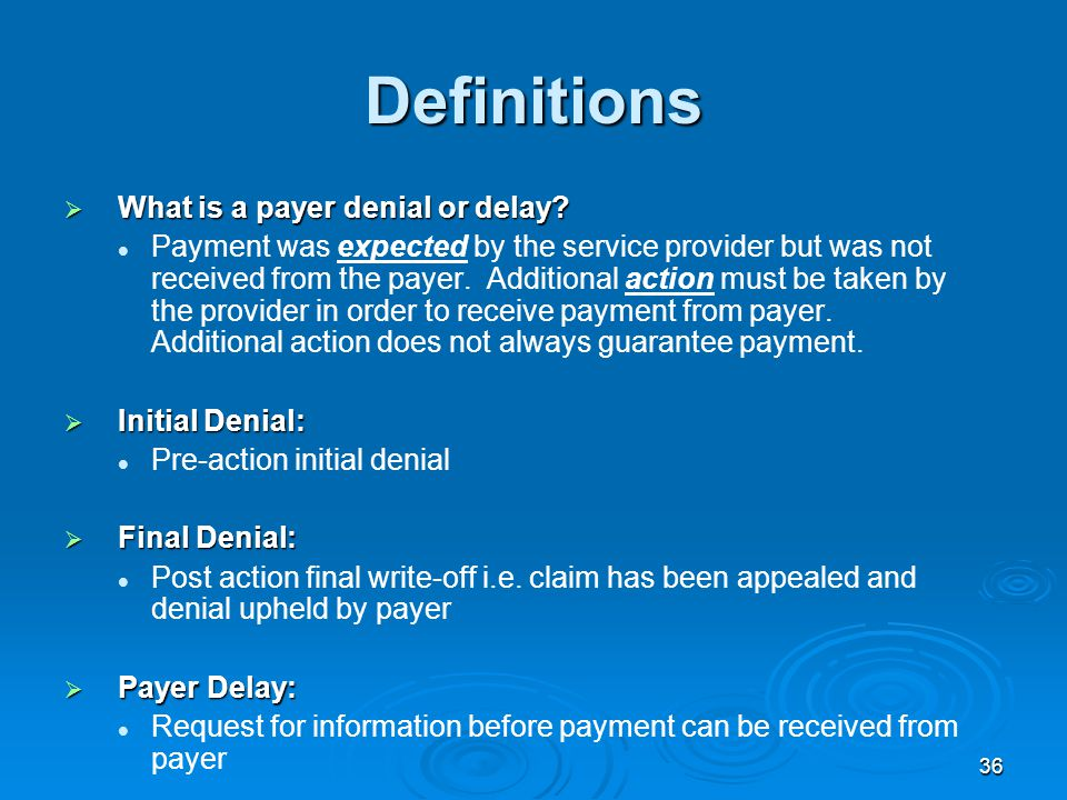 36 Definitions  What is a payer denial or delay.