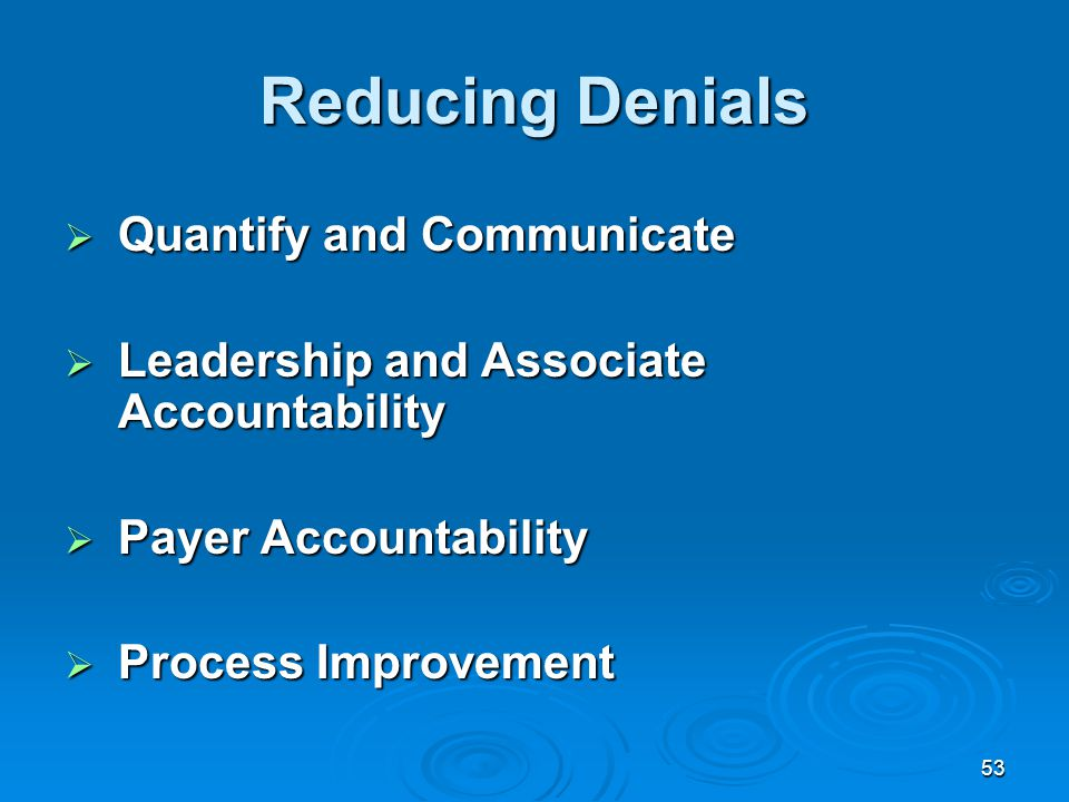 53 Reducing Denials  Quantify and Communicate  Leadership and Associate Accountability  Payer Accountability  Process Improvement