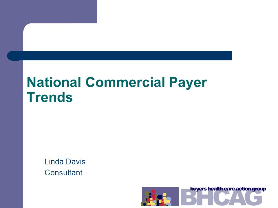 National Commercial Payer Trends Linda Davis Consultant