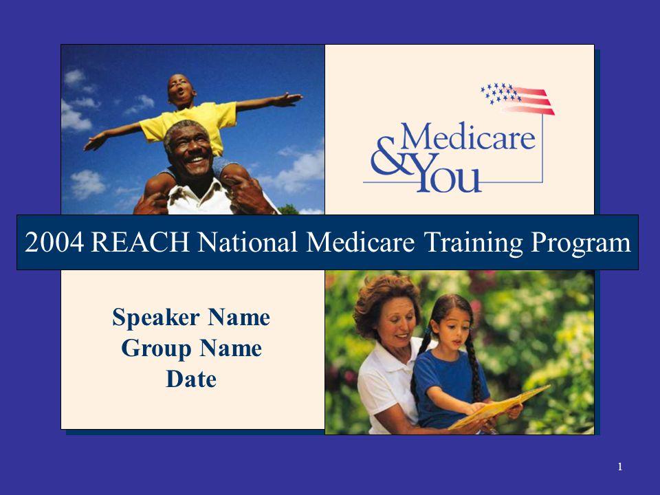 1 2004 REACH National Medicare Training Program Speaker Name Group Name Date