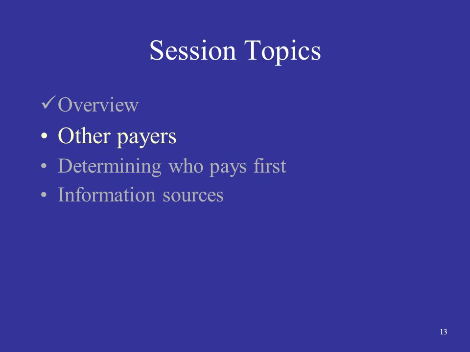 13 Session Topics Overview Other payers Determining who pays first Information sources