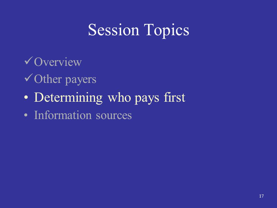 17 Session Topics Overview Other payers Determining who pays first Information sources