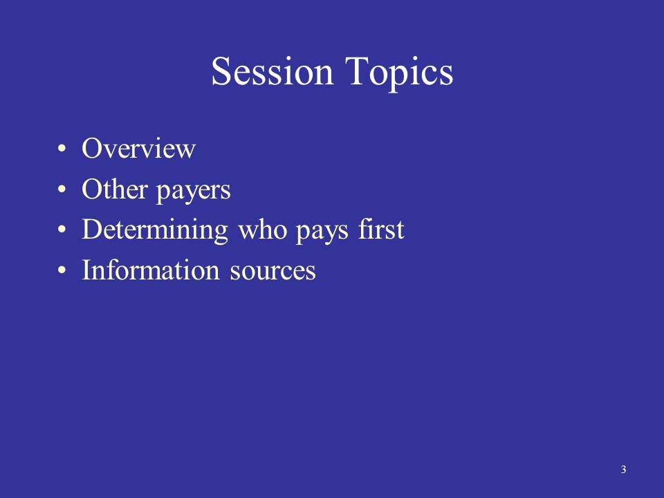 3 Session Topics Overview Other payers Determining who pays first Information sources