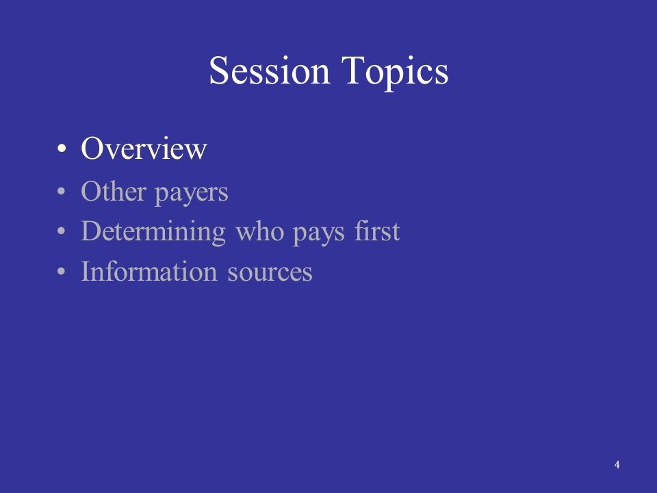 4 Session Topics Overview Other payers Determining who pays first Information sources