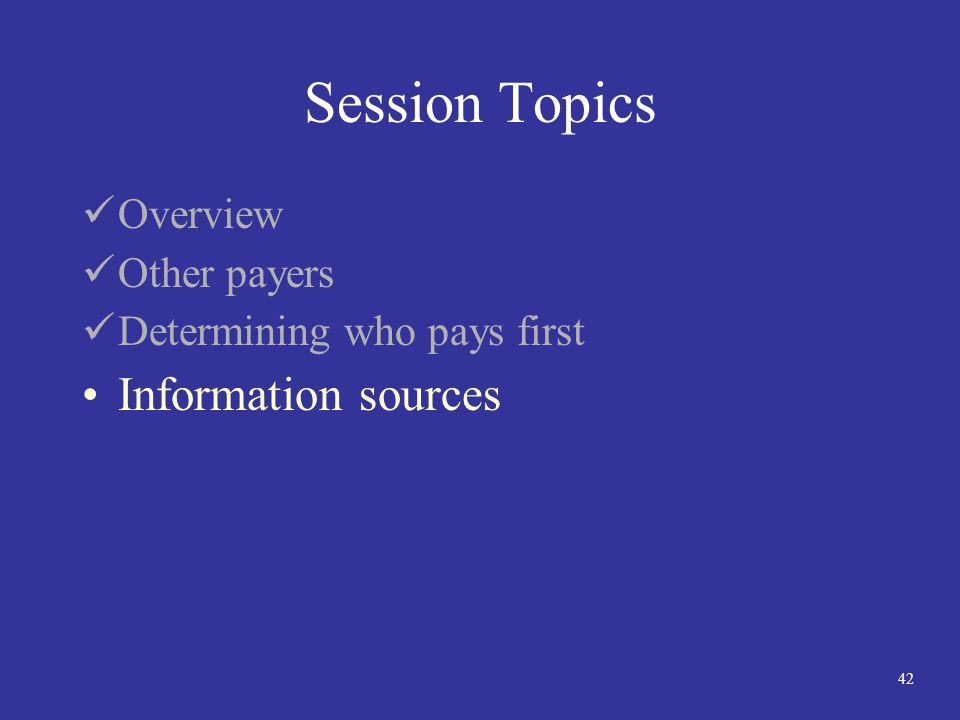 42 Session Topics Overview Other payers Determining who pays first Information sources