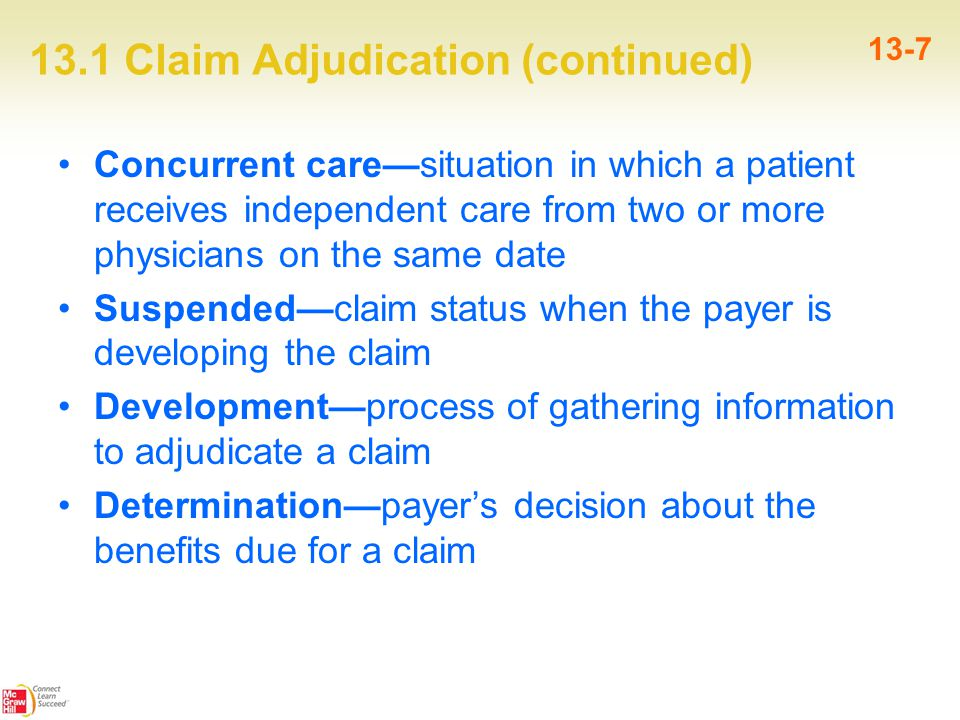 13.1 Claim Adjudication (continued) 13-7 Concurrent care—situation in which a patient receives independent care from two or more physicians on the sam
