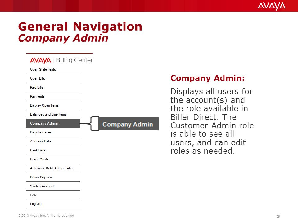 © 2013 Avaya Inc. All rights reserved. 39 General Navigation Company Admin Company Admin: Displays all users for the account(s) and the role available