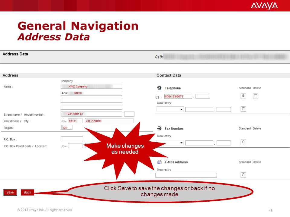 © 2013 Avaya Inc. All rights reserved. 46 General Navigation Address Data Make changes as needed Click Save to save the changes or back if no changes