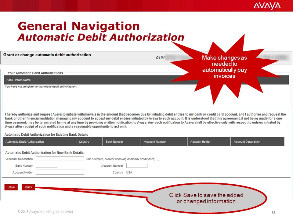 © 2013 Avaya Inc. All rights reserved. 55 General Navigation Automatic Debit Authorization Make changes as needed to automatically pay invoices Click