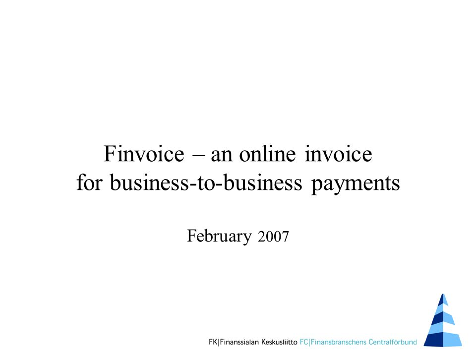 Finvoice – an online invoice for business-to-business payments February 2007
