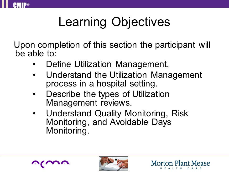 Learning Objectives Upon completion of this section the participant will be able to: Define Utilization Management.