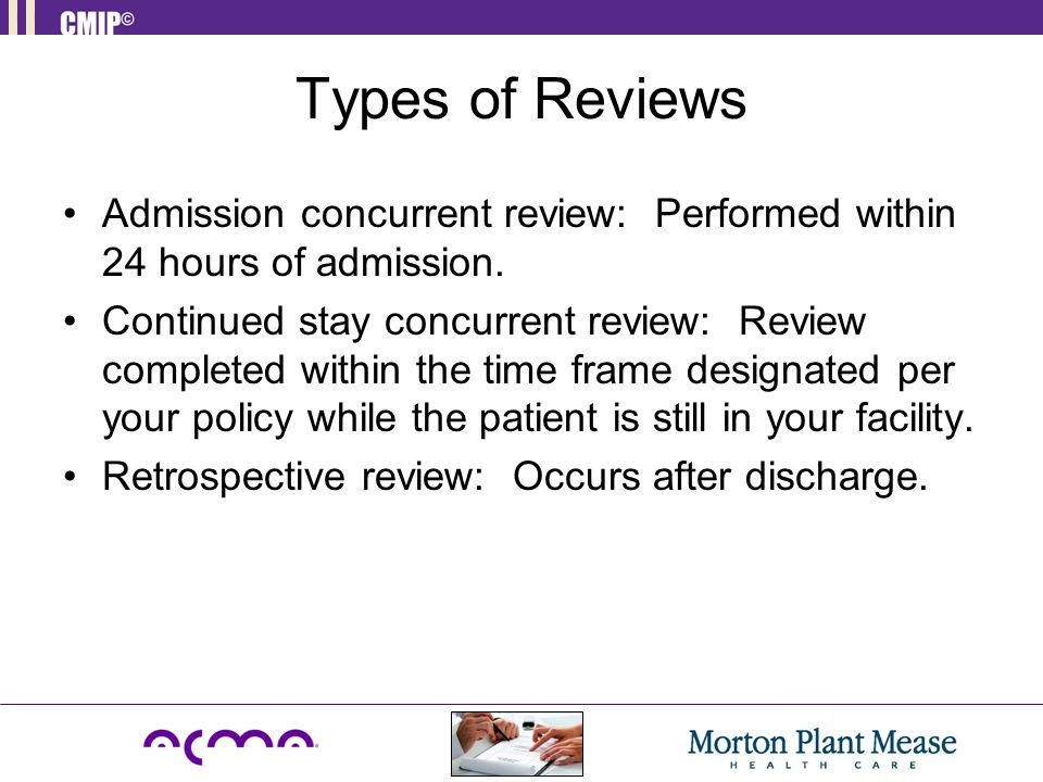 Types of Reviews Admission concurrent review: Performed within 24 hours of admission.