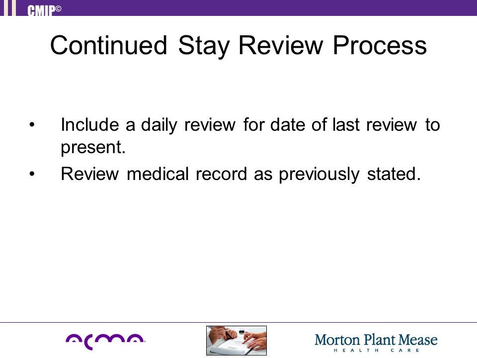 Continued Stay Review Process Include a daily review for date of last review to present.