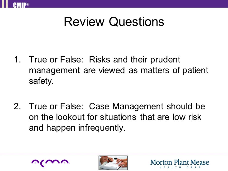Review Questions 1.True or False: Risks and their prudent management are viewed as matters of patient safety.