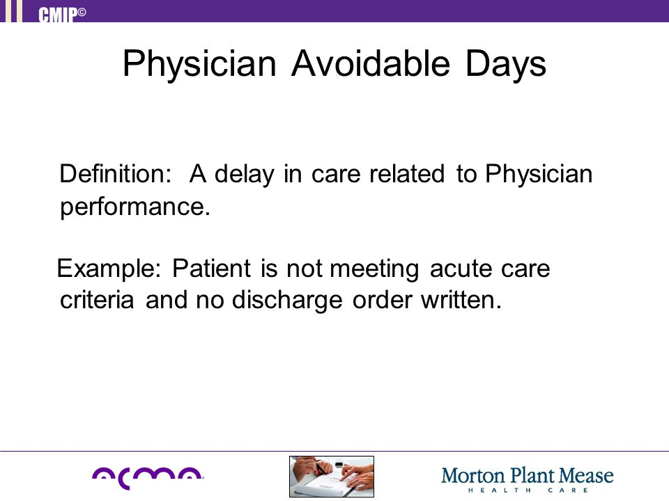 Physician Avoidable Days Definition: A delay in care related to Physician performance.