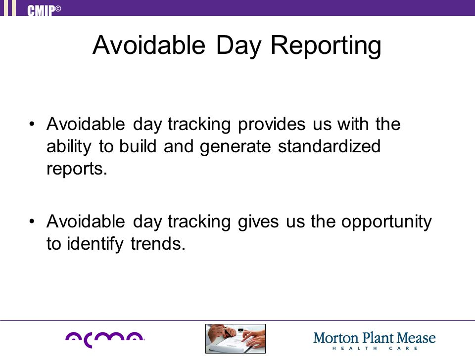 Avoidable Day Reporting Avoidable day tracking provides us with the ability to build and generate standardized reports.