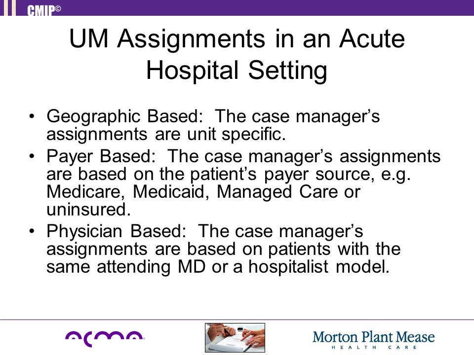 Geographic Based: The case manager's assignments are unit specific.