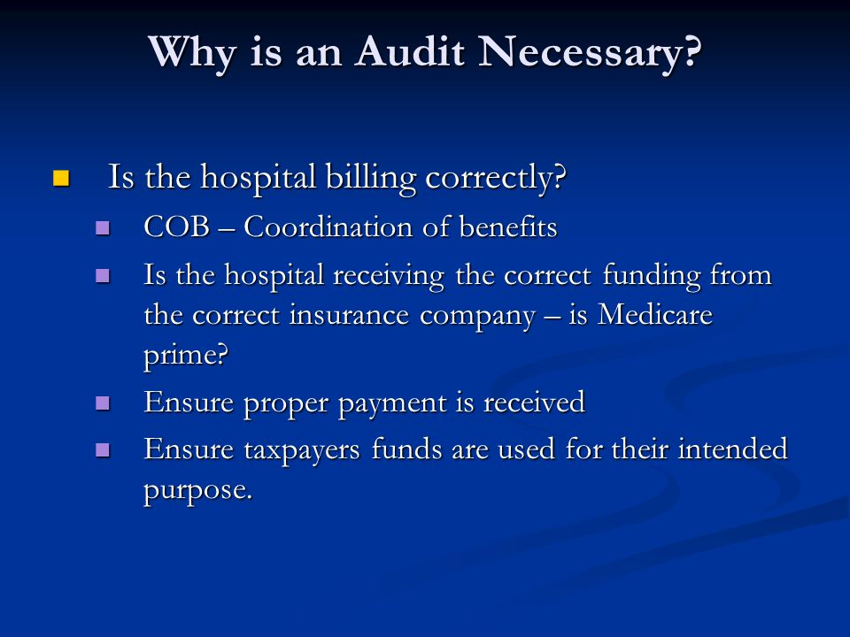 Why is an Audit Necessary. Is the hospital billing correctly.