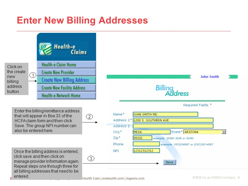 © ENS Inc, an INGENIX company. 9 Enter New Billing Addresses Click on the create new billing address button. 1 Enter the billing/remittance address th