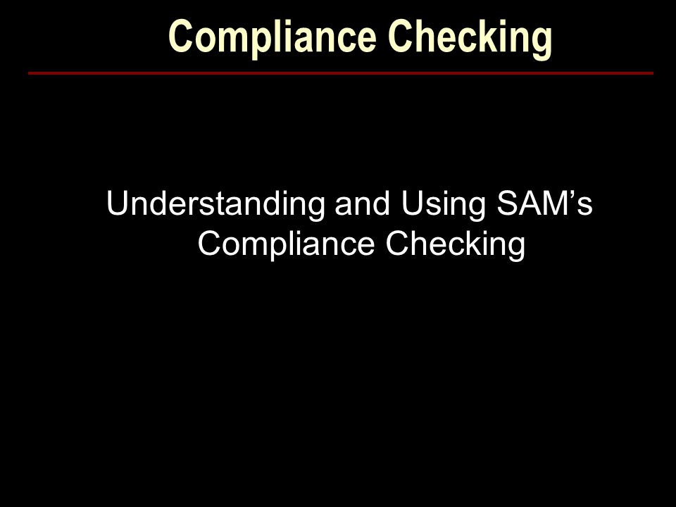 Compliance Checking Understanding and Using SAM's Compliance Checking