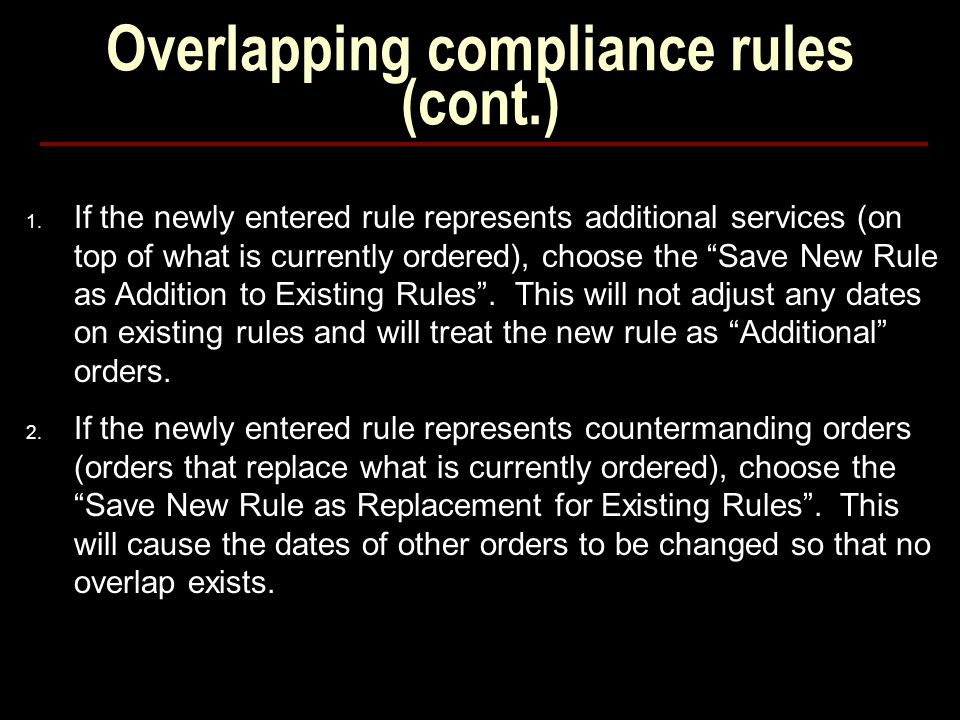 "Overlapping compliance rules (cont.) 1. If the newly entered rule represents additional services (on top of what is currently ordered), choose the ""Sa"