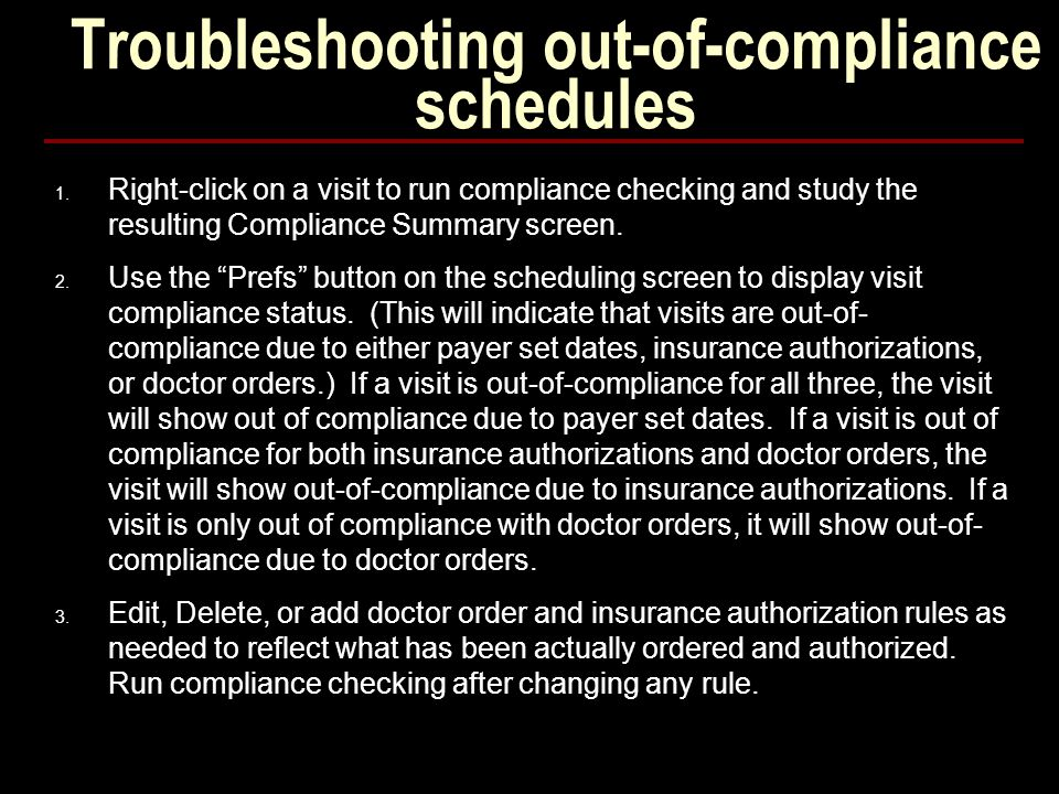 Troubleshooting out-of-compliance schedules 1. Right-click on a visit to run compliance checking and study the resulting Compliance Summary screen. 2.