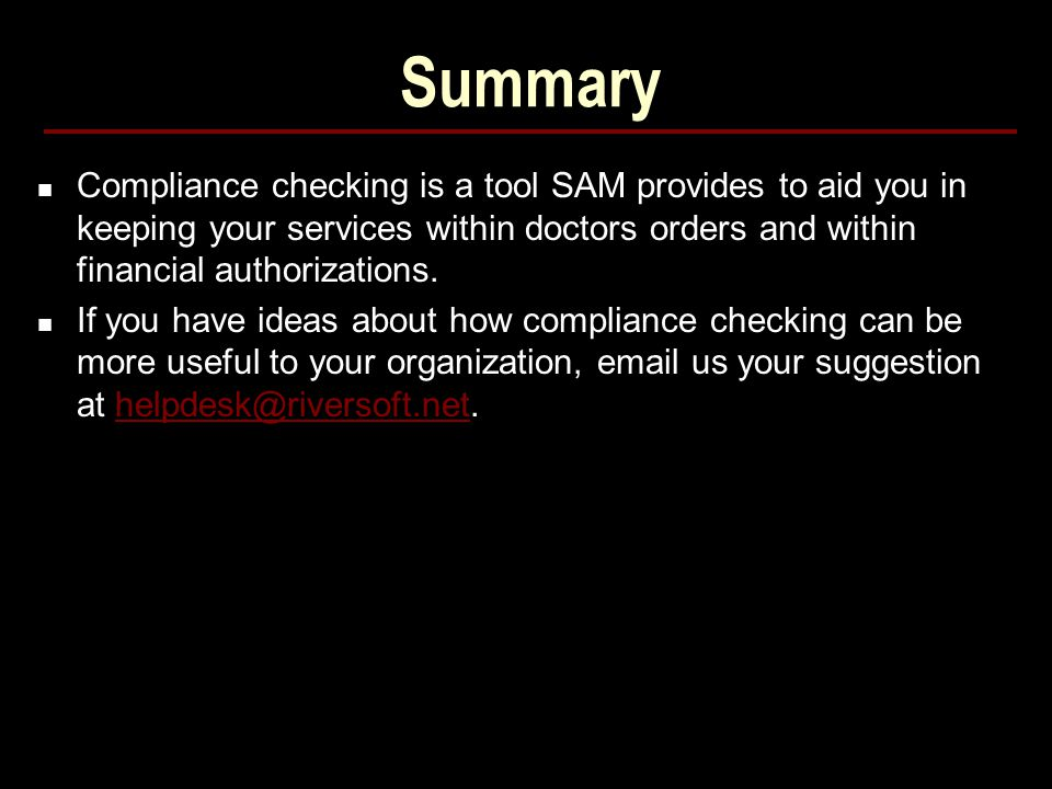 Summary Compliance checking is a tool SAM provides to aid you in keeping your services within doctors orders and within financial authorizations.