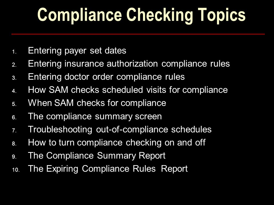 Compliance Checking Topics 1. Entering payer set dates 2. Entering insurance authorization compliance rules 3. Entering doctor order compliance rules