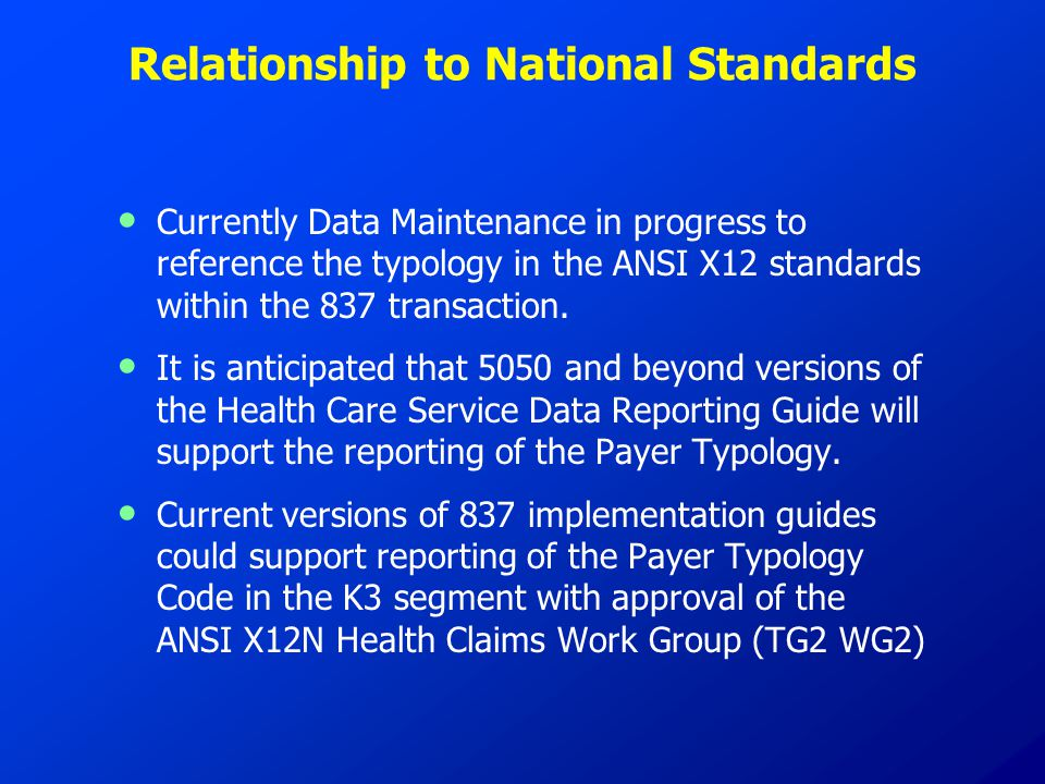 Relationship to National Standards Currently Data Maintenance in progress to reference the typology in the ANSI X12 standards within the 837 transacti