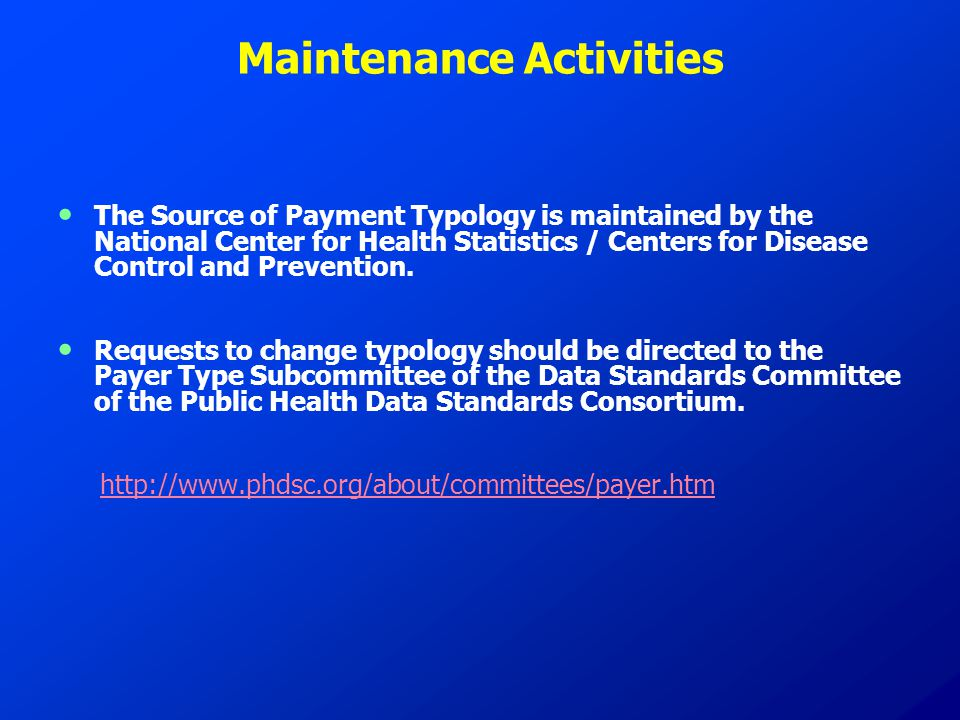 Maintenance Activities The Source of Payment Typology is maintained by the National Center for Health Statistics / Centers for Disease Control and Pre