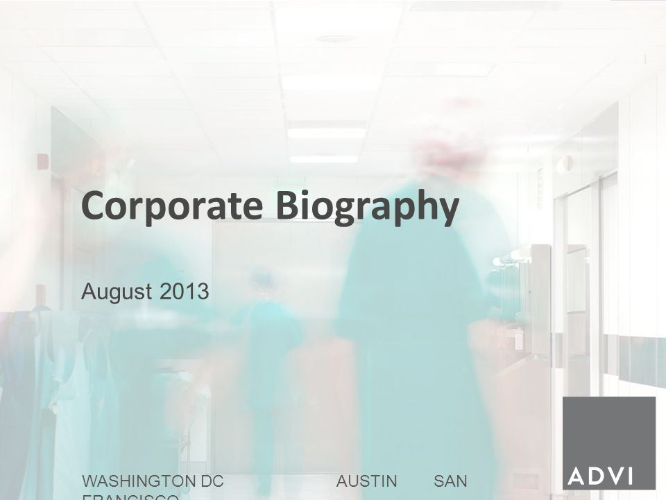 1 August 2013 WASHINGTON DC AUSTIN SAN FRANCISCO Corporate Biography