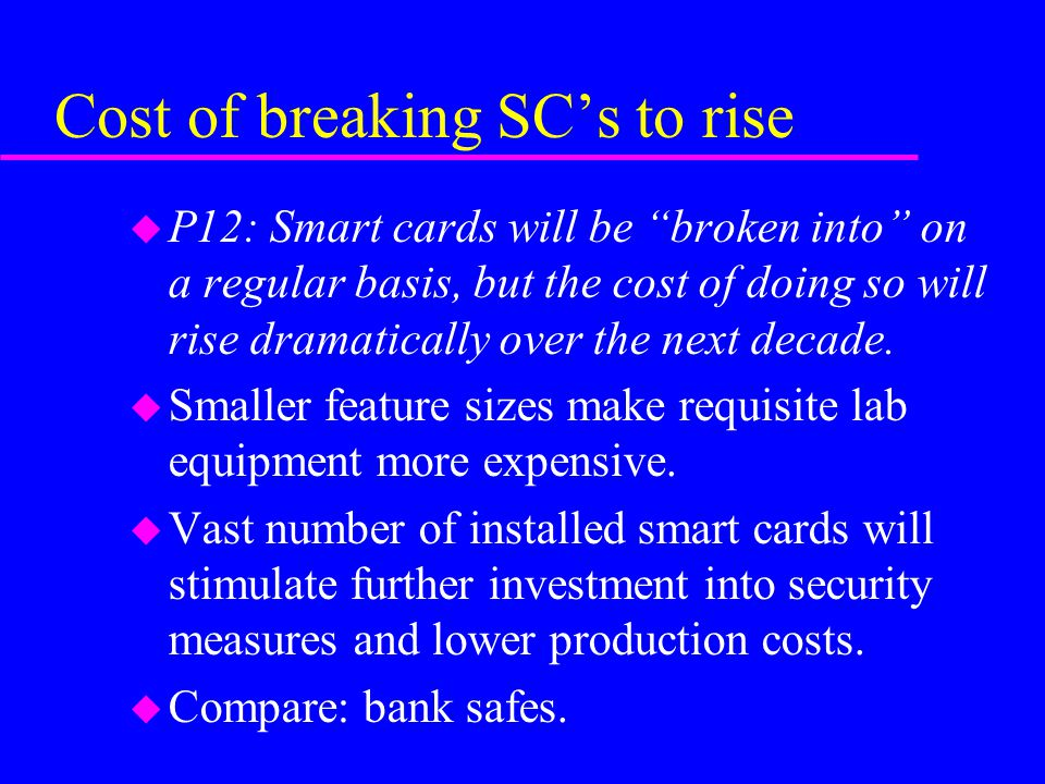 Cost of breaking SC's to rise u P12: Smart cards will be broken into on a regular basis, but the cost of doing so will rise dramatically over the next decade.