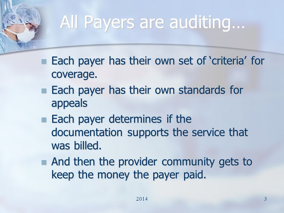 All Payers are auditing… Each payer has their own set of 'criteria' for coverage.