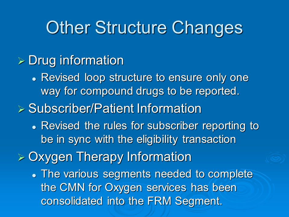Other Structure Changes  Drug information Revised loop structure to ensure only one way for compound drugs to be reported.