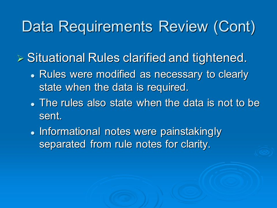 Data Requirements Review (Cont)  Situational Rules clarified and tightened.