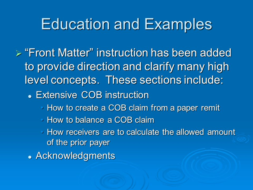 Education and Examples  Front Matter instruction has been added to provide direction and clarify many high level concepts.