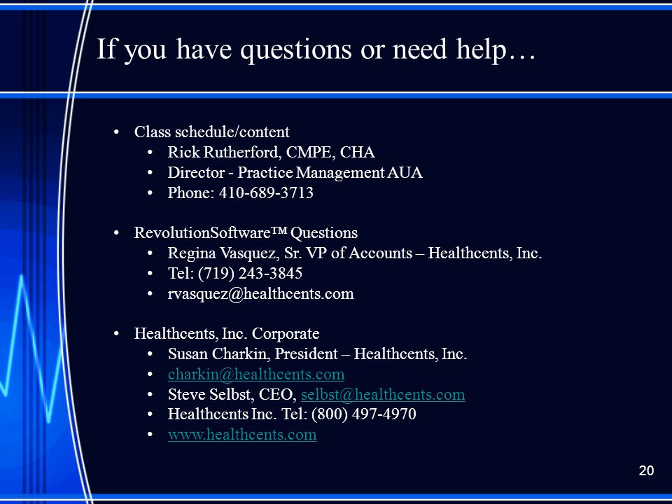 If you have questions or need help… Class schedule/content Rick Rutherford, CMPE, CHA Director - Practice Management AUA Phone: 410-689-3713 RevolutionSoftware™ Questions Regina Vasquez, Sr.